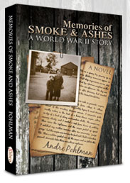Memories of Smoke & Ashes: A World War II Story by Andre Pohlman